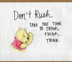Lessons From the Hundred Acre Wood: Don't Rush. Take Time to Think, Think, Think. Winnie the Pooh, quote, citat Winnie The Pooh Quotes, Winnie The Pooh Thinking, Eeyore Quotes, Motivational Quotes, Inspirational Quotes, Pooh Bear, Tigger, Disney Quotes, The Words