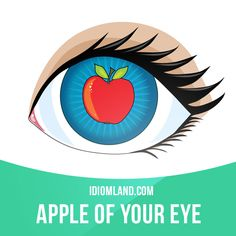 """Apple of your eye"" is the person who you love most. Example: Harry was his first child and the apple of his eye."