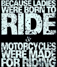 Because ladies were born to ride and motorcycles were made for riding Biker Quotes, Motorcycle Quotes, Motocross Quotes, Motocross Girls, Lady Biker, Biker Girl, Hummer, Biker Love, Scooter Motorcycle