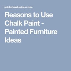 Reasons to Use Chalk Paint - Painted Furniture Ideas