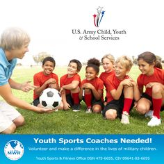 Youth Sports Coaches Needed!  Fall sports have begun and we still need coaches for cheerleading, soccer and flag football. Contact the Youth Sports and Fitness Office at 09641 83 6655 for an application today!
