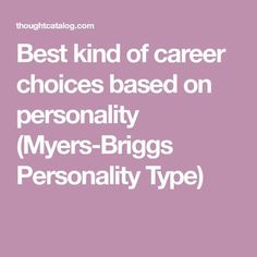 Best kind of career choices based on personality (Myers-Briggs Personality Type)