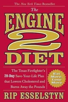 The Engine 2 Diet: The Texas Firefighter's 28-Day Save-Your-Life Plan That Lowers Cholesterol and Burns Away the ...