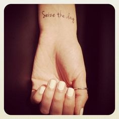Seize the Day... What I want a tattoo of now I just have to decide where to put it