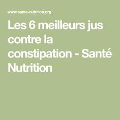 Les 6 meilleurs jus contre la constipation - Santé Nutrition