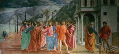 "The Tribute Money | Masaccio. Brancacci Chapel, church of Santa Maria del Carmine, Florence. c. 1472. Fresco, 8'1"" x 19'7"" (2.46 x 6 m)"