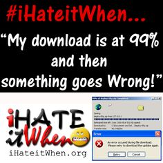 #iHateitWhen My download is at 99% and then something goes Wrong! #checkout #funny #hate #lol #haha #smh #lmao #petpeeves #damn #wow #true #truth #fail #music #songs #lyrics #dj #beats #radio #hit #annoying #fml #crap #download #mac #windows #error