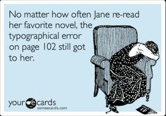 No matter how often Jane re-read her favorite novel, the typographical error on page 102 still got to her. Poor Jane.