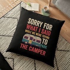 """""""Sorry For What I Said While Parking The Camper RV Can Cooler T-Shirt"""" Floor Pillow by ledungx84   Redbubble Beach Camping Tips, Backyard Camping, Camping Places, Diy Camping, Camping Gifts, Camping With Kids, Tent Camping, Outdoor Camping, Camping Ideas"""