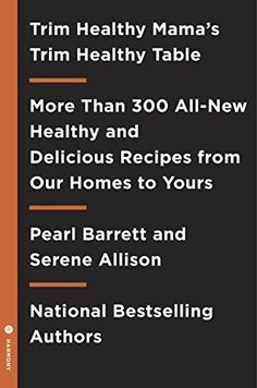 Trim Healthy Mama's the Trim Healthy Table: 200 All-New Healthy and Delicious Recipes from Our Kitchen to Yours - http://www.darrenblogs.com/2017/04/trim-healthy-mamas-the-trim-healthy-table-200-all-new-healthy-and-delicious-recipes-from-our-kitchen-to-yours/