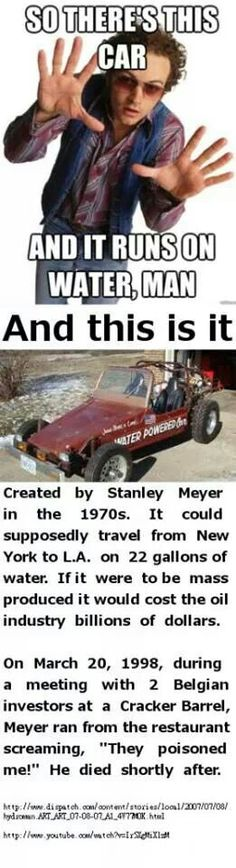 Strange. .... I have heard of many types of cars that do not run on oil. I know of one made with magnets that would run great. The man that made it sold the patent for a few million.