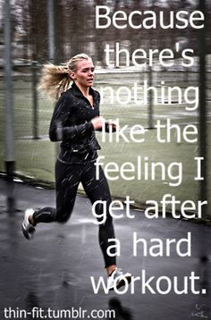 Because there's nothing like the feeling I get after a hard workout.