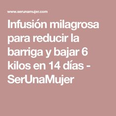 Infusión milagrosa para reducir la barriga y bajar 6 kilos en 14 días - SerUnaMujer