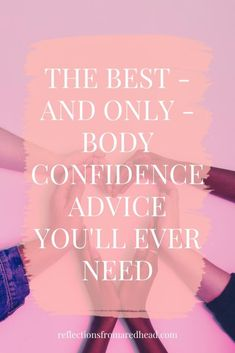 The Best - And Only - Body Confidence Advice You'll Ever Need Learning To Love Yourself, Be Kind To Yourself, Feeling Hungry, Feeling Happy, The Way You Are, How Are You Feeling, Self Love Affirmations, Body Shaming, Love Your Skin