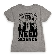Our t-shirts are made from preshrunk 100% cotton and a heathered tri-blend fabric. Original art on men's, women's and kid's tees. All shirts printed in the USA. NDT thinks all you mothaf*ckas need science so why don't you learn about the cosmos with Neil Degrasse tyson in this nerdy design perfect for those science loving space enthusiasts