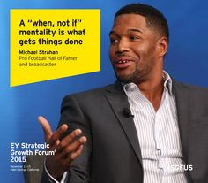 "A ""when, not if"" mentality is what gets things done - Michael Strahan, Pro Football Hall of Famer and broadcaster. Speaking at the EY Strategic Growth Forum 2015 in Palm Springs, California #SGFUS."
