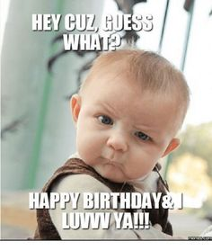 Happy Birthday Cousin Quotes and Images - My quotes - Birthday Happy Birthday Cousin Meme, Happy Birthday Best Friend, Best Birthday Quotes, Birthday Quotes For Him, Happy Birthday Beautiful Cousin, Funny Birthday, Happy Birthday Funny Images, Advance Happy Birthday Wishes, Happy Birthday Qoutes