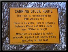 Wiluna - Canning Stock Route. Take note if you ever think of driving the Canning!! /  Travellers should be extremely well prepared before undertaking this 1900 km trek through the Gibson and Great Sandy Deserts.