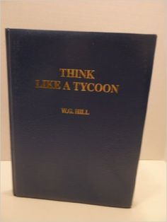 Amazon.com: Think Like a Tycoon: How to Make a Million in Three Years or Less (9780906619278): W.G. Hill: Books