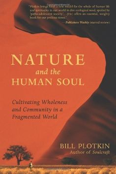 Nature and the Human Soul: Cultivating Wholeness and Community in a Fragmented World by Bill Plotkin, http://www.amazon.com/dp/1577315510/ref=cm_sw_r_pi_dp_frKMrb1KGRG6V