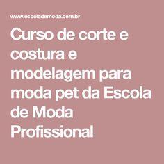 Curso de corte e costura e modelagem para moda pet da Escola de Moda Profissional