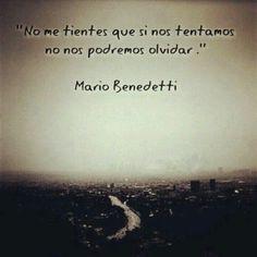"""""""No me tientes que si nos tentamos no nos podremos olvidar."""" Mario Beneddeti"""