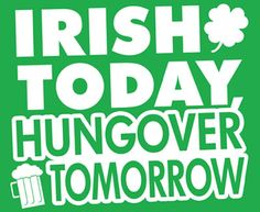 Irish Today Hung Over Tomorrow drunk irish st patricks day st. patrick's day st patricks day humor st pattys day quotes