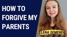 How to forgive my parents. How to understand my parents. Relationships w...