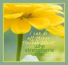 .PHILIPPIANS 4:13 - I CAN do all things through CHRIST who strengthens me!