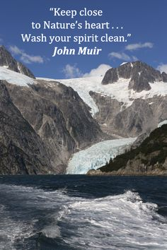 """Keep close to Nature's heart . . . Wash your spirit clean."" John Muir -- On image of KENAI FJORDS NATIONAL PARK in ALASKA -- Delve into intriguing adventure and travel quotations placed on original photography in a slideshow at http://www.examiner.com/slideshow/wanderlust-quotes"