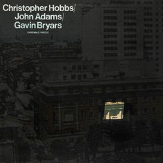 Christopher Hobbs / John Adams / Gavin Bryars - Ensemble Pieces at Discogs