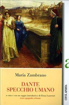 Dante specchio umano / María Zambrano ; a cura e con un saggio introduttivo di Elena Laurenzi - Troina : Città Aperta, imp. 2007