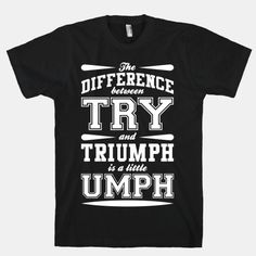 The Difference Between Try And Triumph is a Little Umph $27