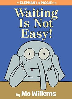 Waiting Is Not Easy! (An Elephant and Piggie Book) by Mo Willems http://www.amazon.com/dp/142319957X/ref=cm_sw_r_pi_dp_tAMYub0MMHYX3