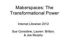 Makerspaces internet librarian 2012 by Joe Murphy, via Slideshare