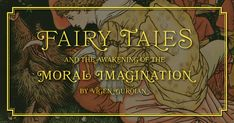 Fairy tales usher children into a world of virtue in a way that encourages their own personal goodness. Great Words, Morals, Awakening, Fairy Tales, Encouragement, Children, Movie Posters, Young Children, Boys