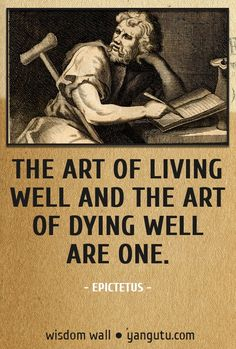 The art of living well and the art of dying well are one, ~ Epicurus Wisdom Wall Quote #quotations, #citations, #sayings, https://apps.facebook.com/yangutu