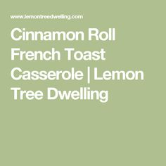Cinnamon Roll French Toast Casserole | Lemon Tree Dwelling