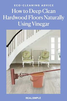 How to Deep Clean Hardwood Floors Naturally | Learn how to deep clean wood floors with vinegar for shiny floors without leaving a film, as some household cleaners do. #cleaningtips #cleanhouse #realsimple #stepbystepcleaning #cleaninghacks #cleaningguide