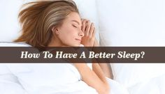 How To Have A Better Sleep? - In order for you to sleep better and be more well rested, you just need to pay attention to certain behavioral patterns