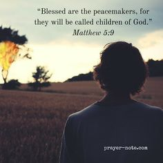 Blessed are the peacemakers for they will be called children of God. - Matthew 5:9 #Prayer