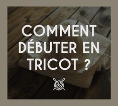 Comment débuter en tricot ? Drink Sleeves, Knitting, Blog, Gauche, Ainsi, Delaware, Manhattan, Board, Learn How To Knit