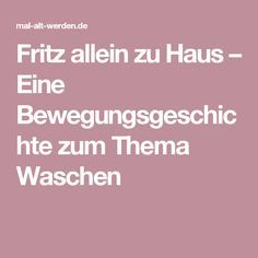 Fritz allein zu Haus – Eine Bewegungsgeschichte zum Thema Waschen