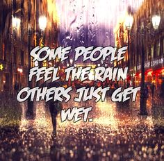 Some people feel the rain others just get wet. - Add text to your images with PixTeller