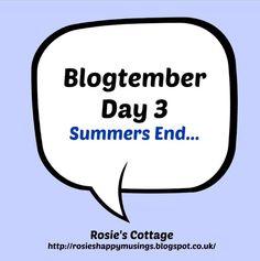 Rosie's Cottage: Blogtember Day 3: Summer's End...