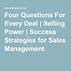 Four Questions For Every Deal | Selling Power | Success Strategies for Sales Management
