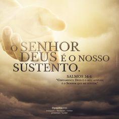 """""""Eis que Deus é o meu ajudador, o Senhor é quem me sustenta a vida.""""(Salmos 54:4)"""