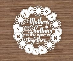 Mothers are like buttons, they hold everything together PDF SVG Instant Download Papercut Template by ArtyCuts on Etsy