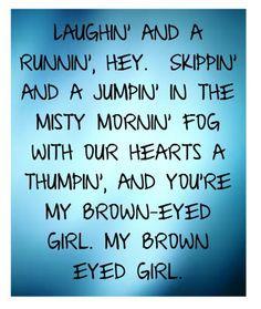Van Morrison - Brown Eyed Girl - song lyrics music lyrics - my song! Song Lyric Quotes, Music Lyrics, Music Quotes, Music Songs, Smile Quotes, Music Stuff, I Love Music, Music Is Life, Love Songs