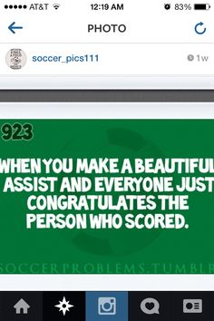 Soccer probs and when u score they only appreciate the person who scored ugh happens all the time